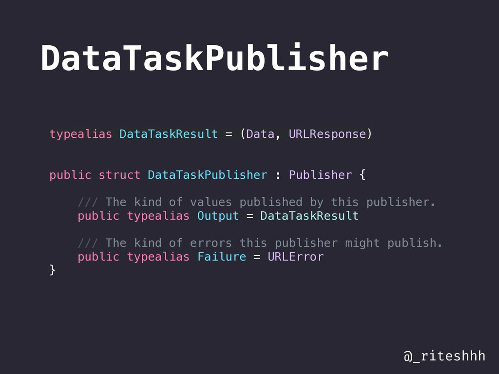 @_riteshhh DataTaskPublisher typealias DataTask...