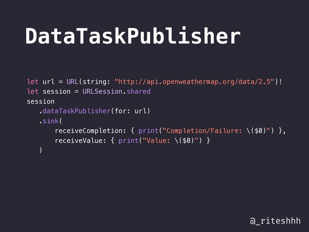 @_riteshhh DataTaskPublisher let url = URL(stri...