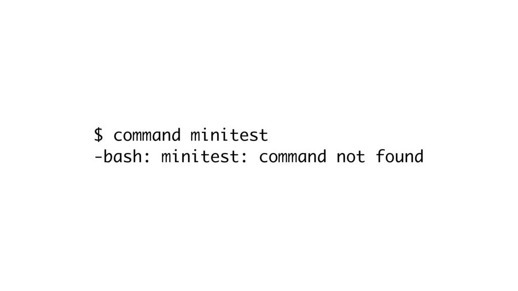$ command minitest -bash: minitest: command not...