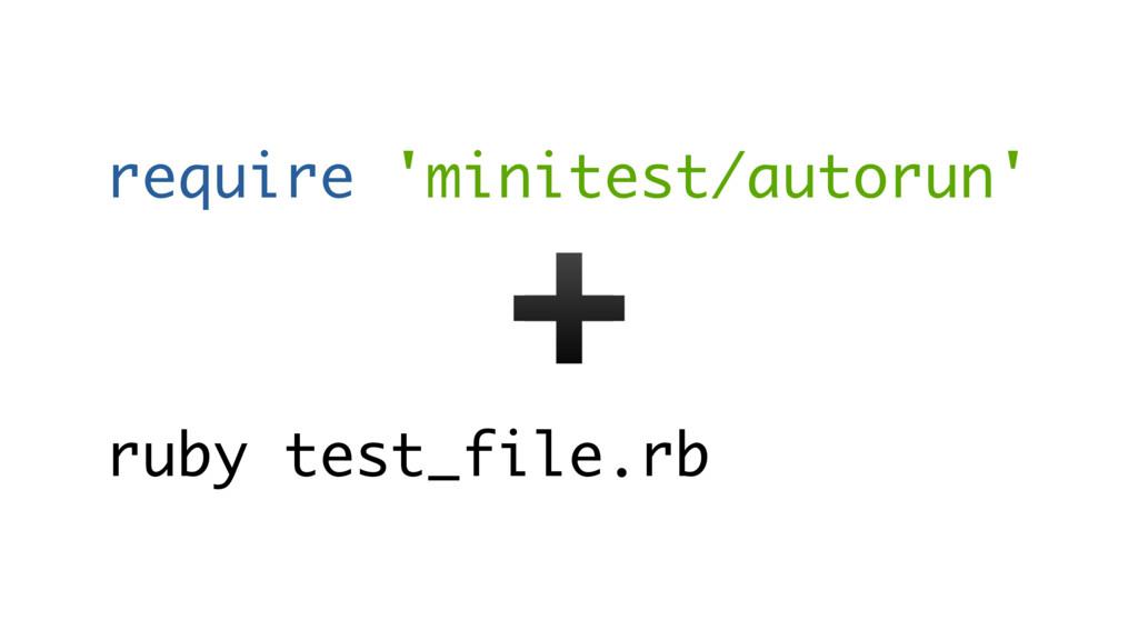 require 'minitest/autorun' ruby test_file.rb ➕