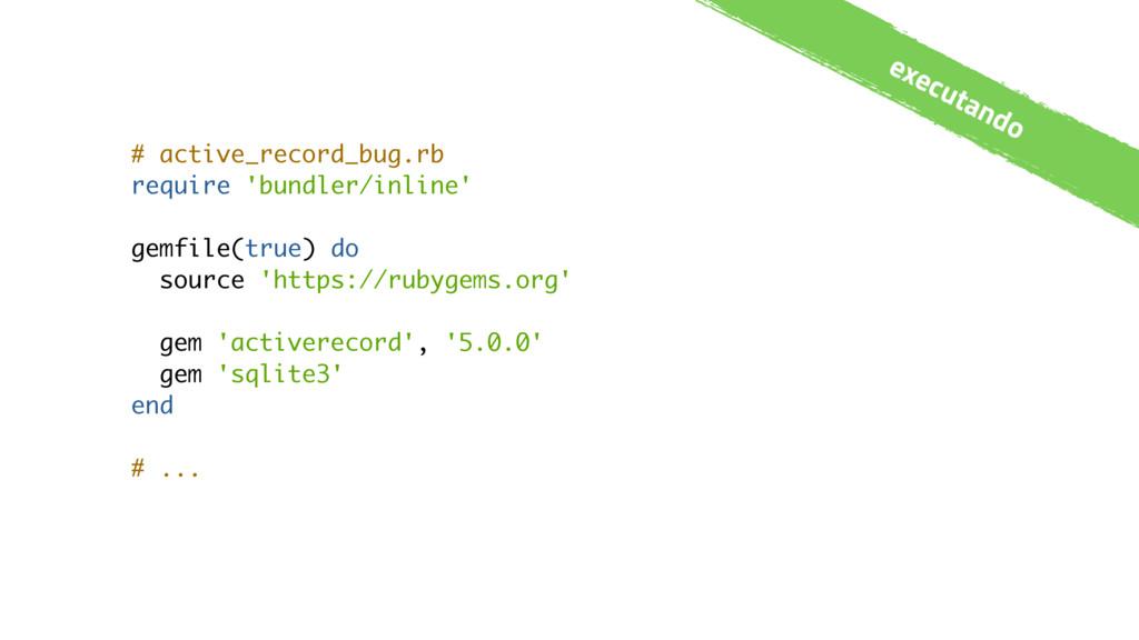 # active_record_bug.rb require 'bundler/inline'...