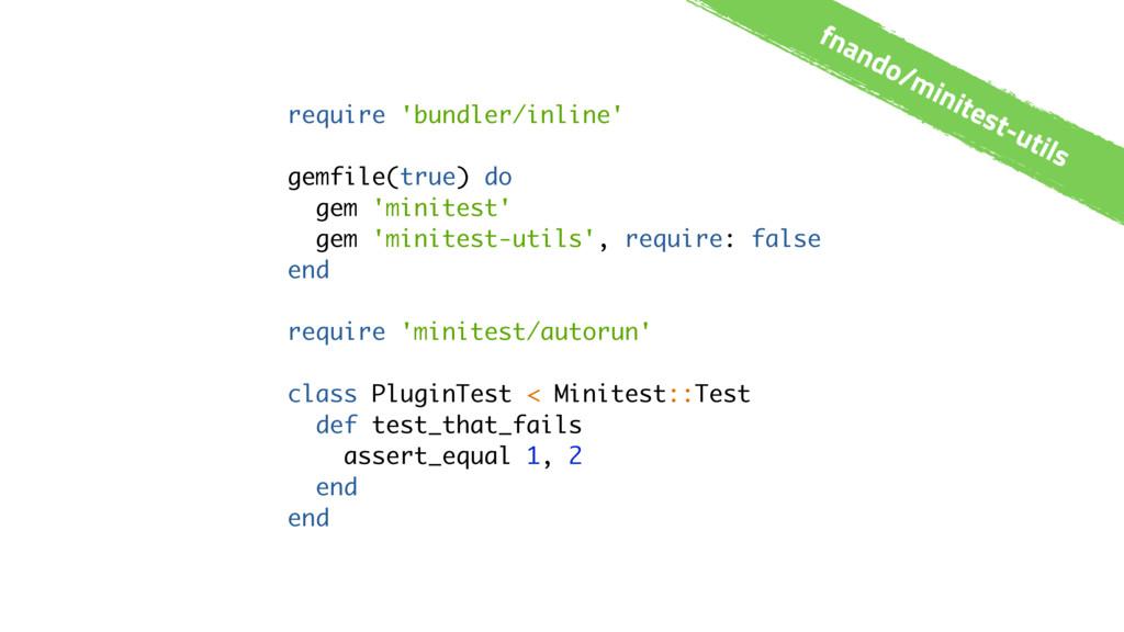 fnando/minitest-utils require 'bundler/inline' ...