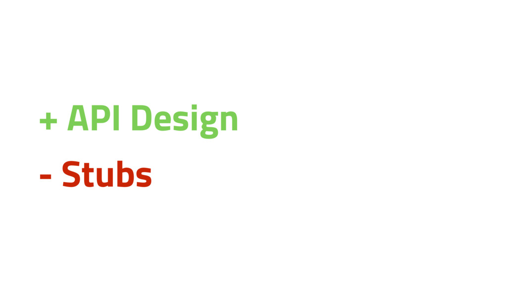 + API Design - Stubs