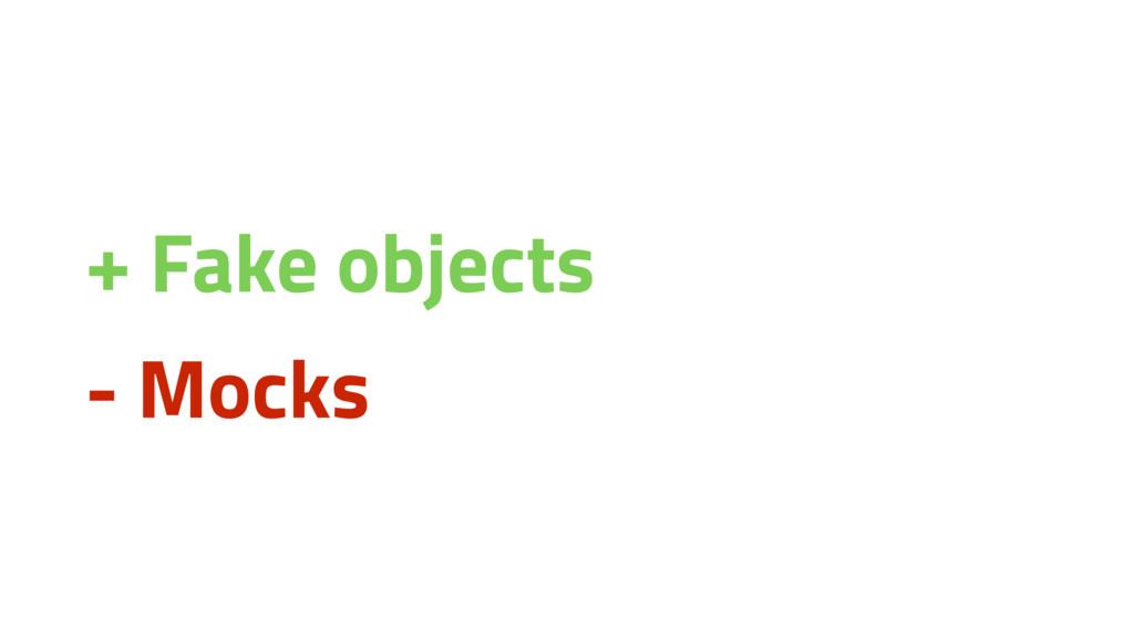 + Fake objects - Mocks