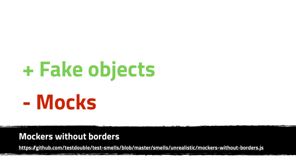 + Fake objects - Mocks Mockers without borders ...