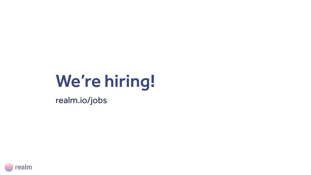 We're hiring! realm.io/jobs