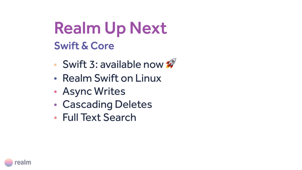 Realm Up Next • Swift 3: available now  • Realm...