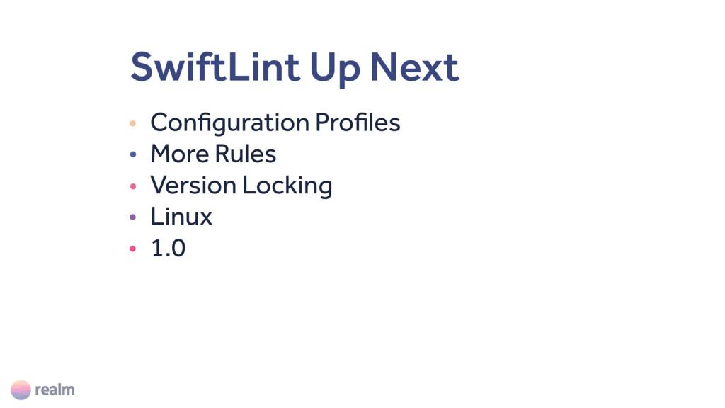 SwiftLint Up Next • Configuration Profiles • Mo...