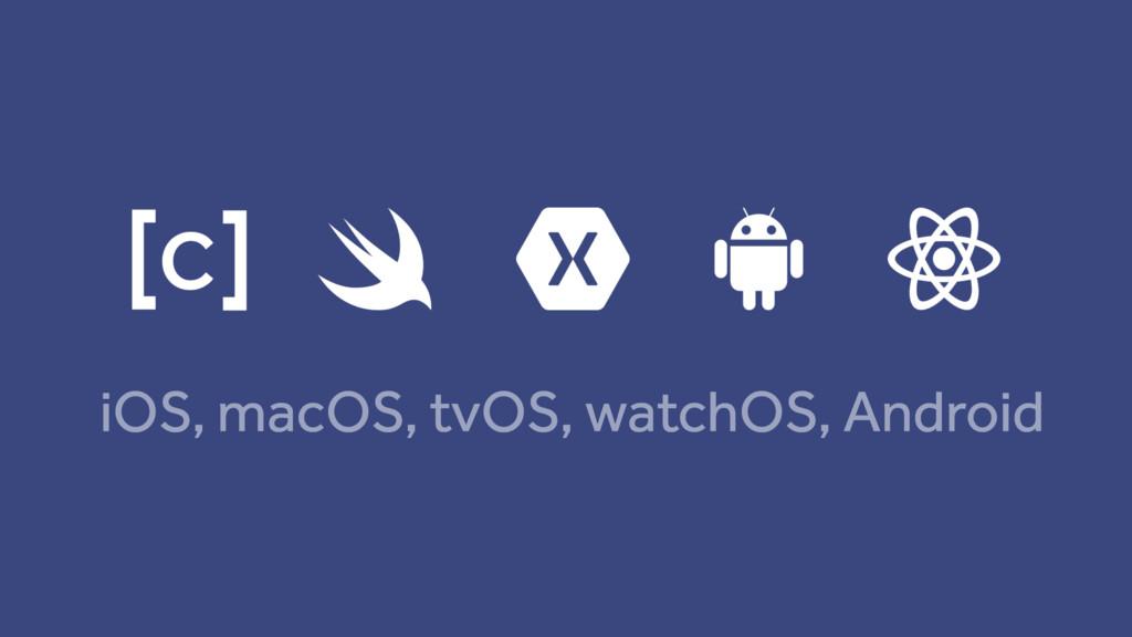 iOS, macOS, tvOS, watchOS, Android