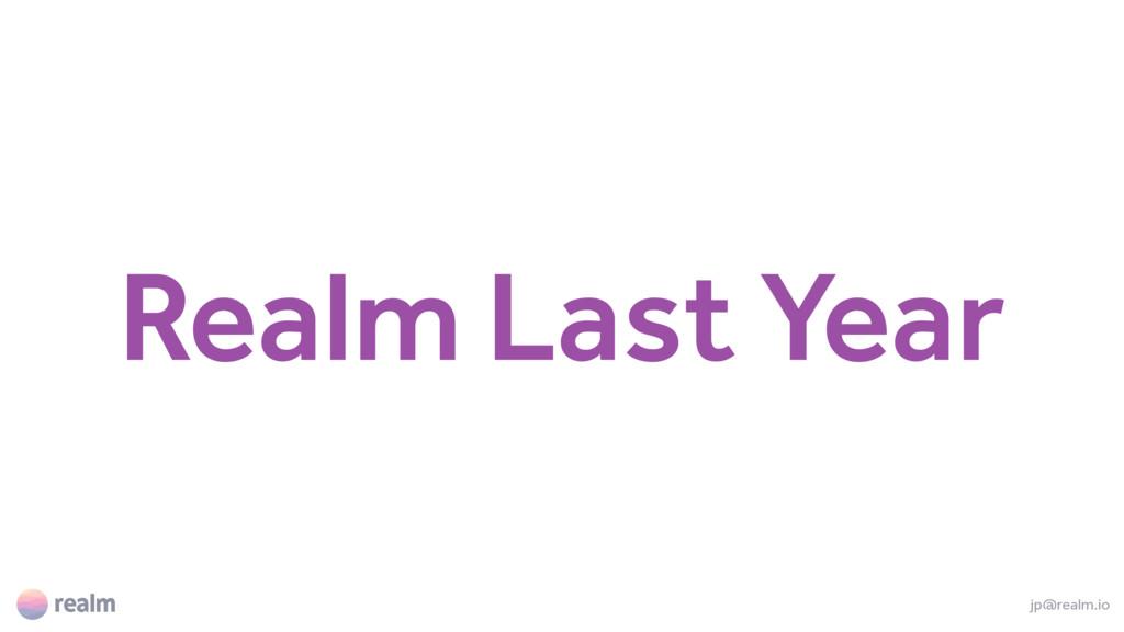 Realm Last Year jp@realm.io