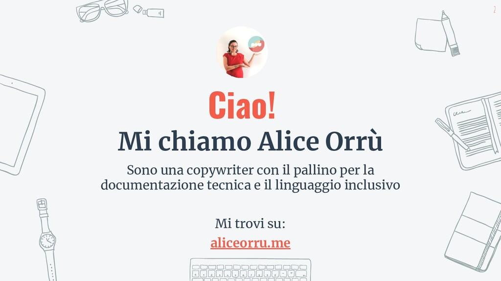 Ciao! Mi chiamo Alice Orrù Sono una copywriter ...
