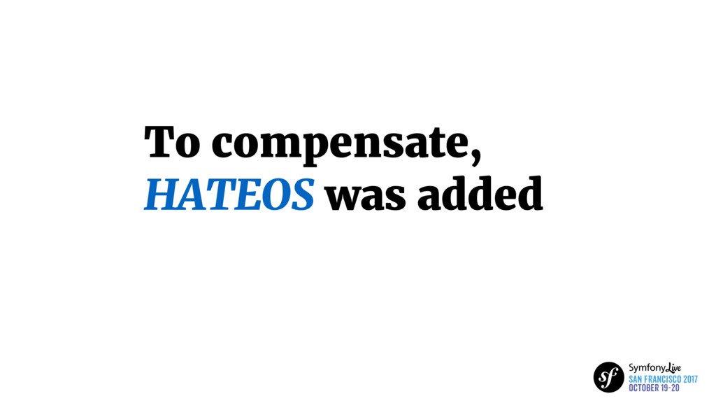 To compensate, HATEOS was added