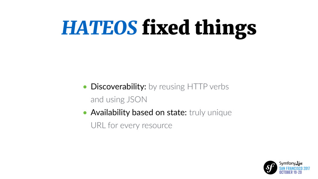 HATEOS fixed things • Discoverability: by reusin...