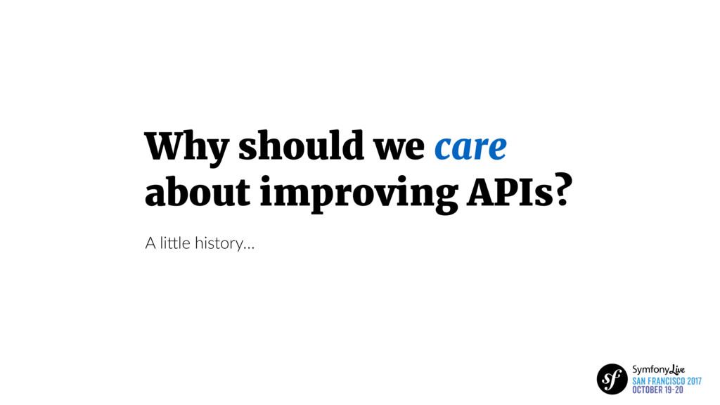 Why should we care about improving APIs? A liFl...