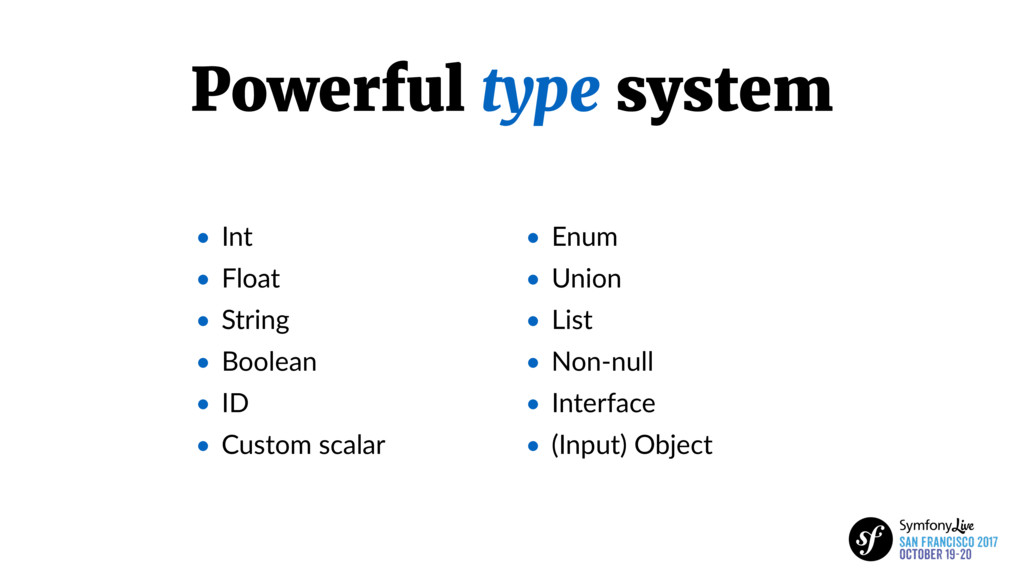 Powerful type system • Int • Float • String • B...