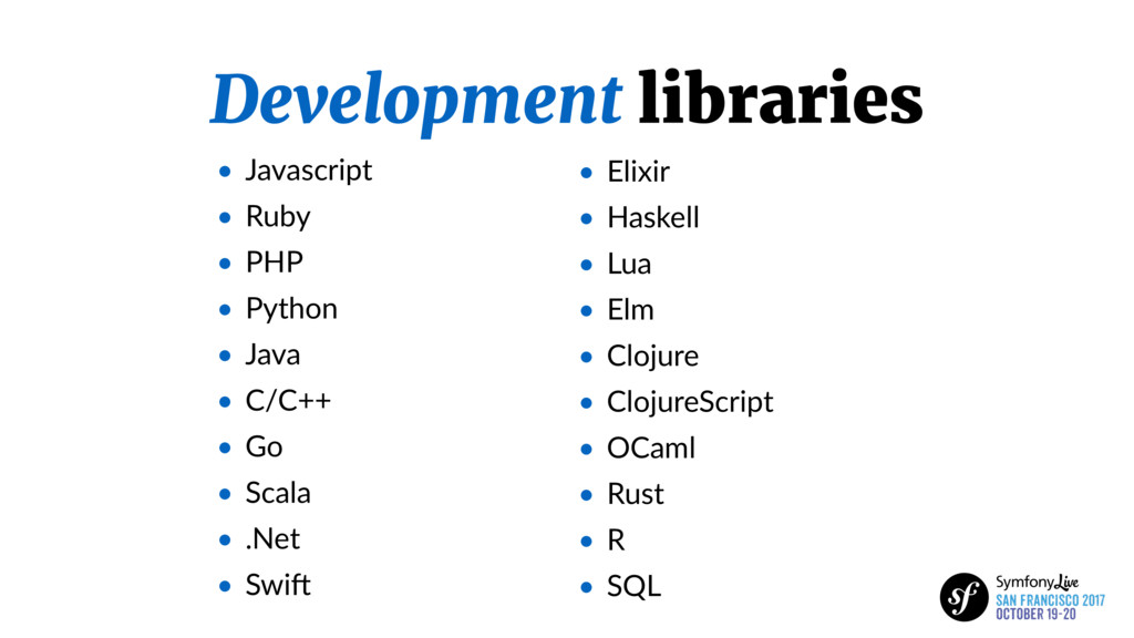 Development libraries • Javascript • Ruby • PHP...