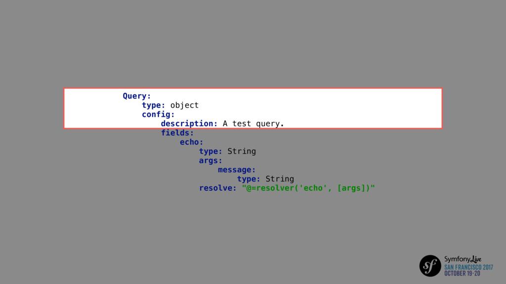 Query: type: object config: description: A test...