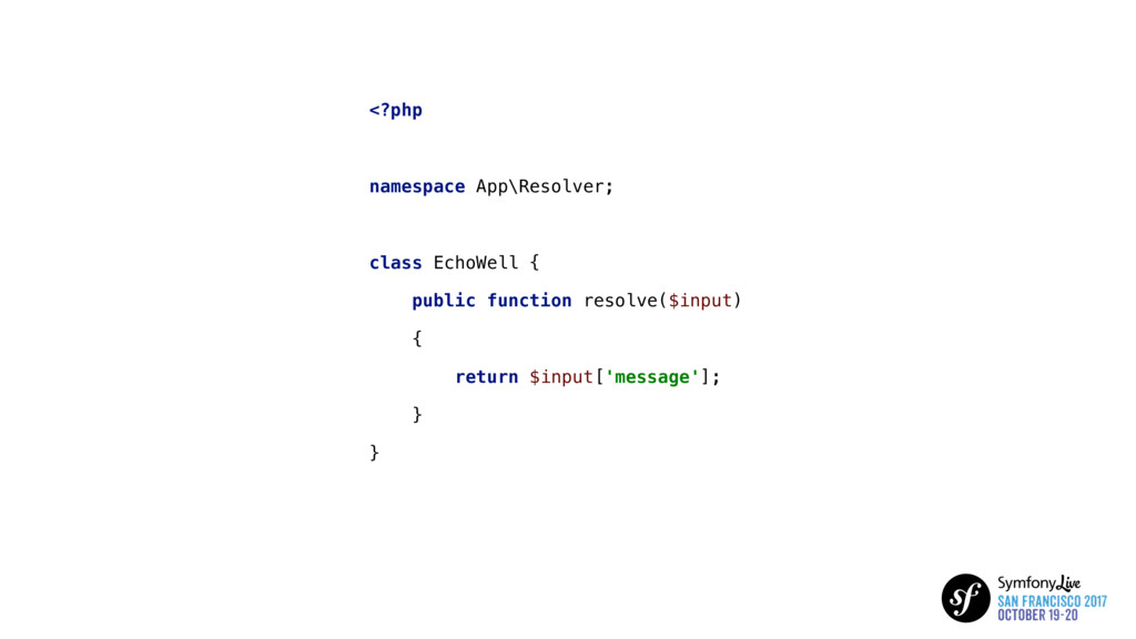 <?php namespace App\Resolver; class EchoWell { ...