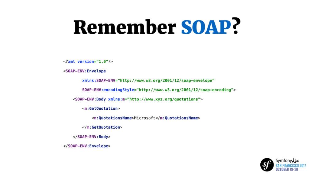"""Remember SOAP? <?xml version=""""1.0""""?> <SOAP-ENV:..."""