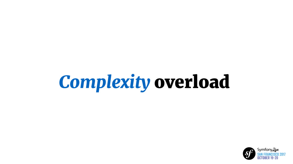 Complexity overload