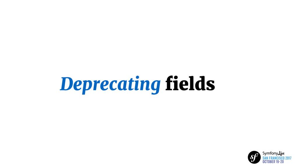 Deprecating fields
