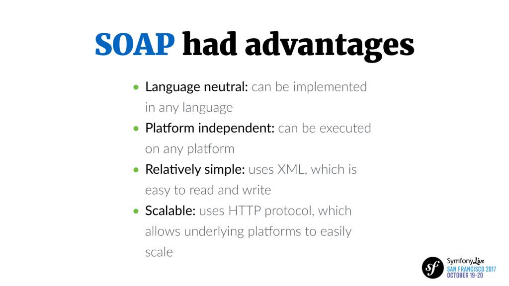 SOAP had advantages • Language neutral: can be ...