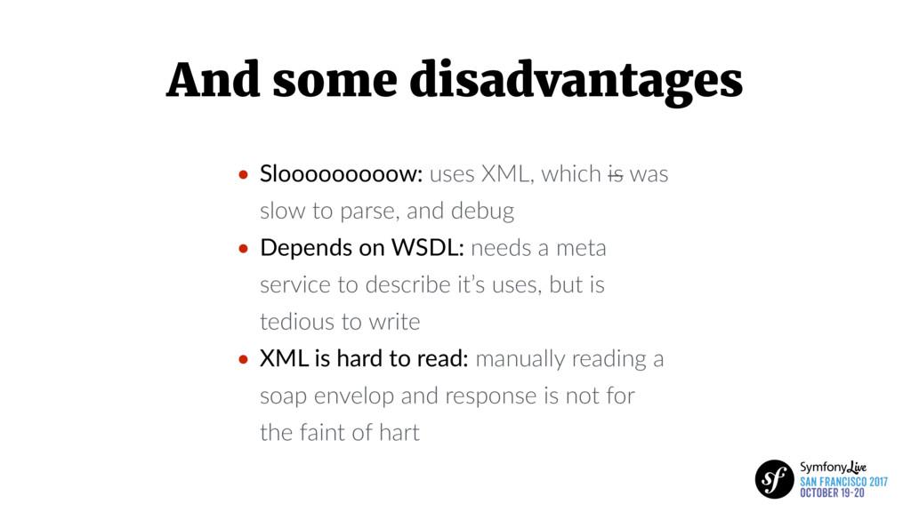 And some disadvantages • Slooooooooow: uses XML...