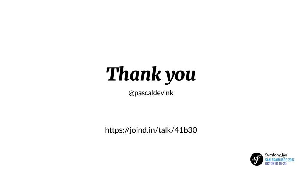 Thank you @pascaldevink hIps:/ /joind.in/talk/4...