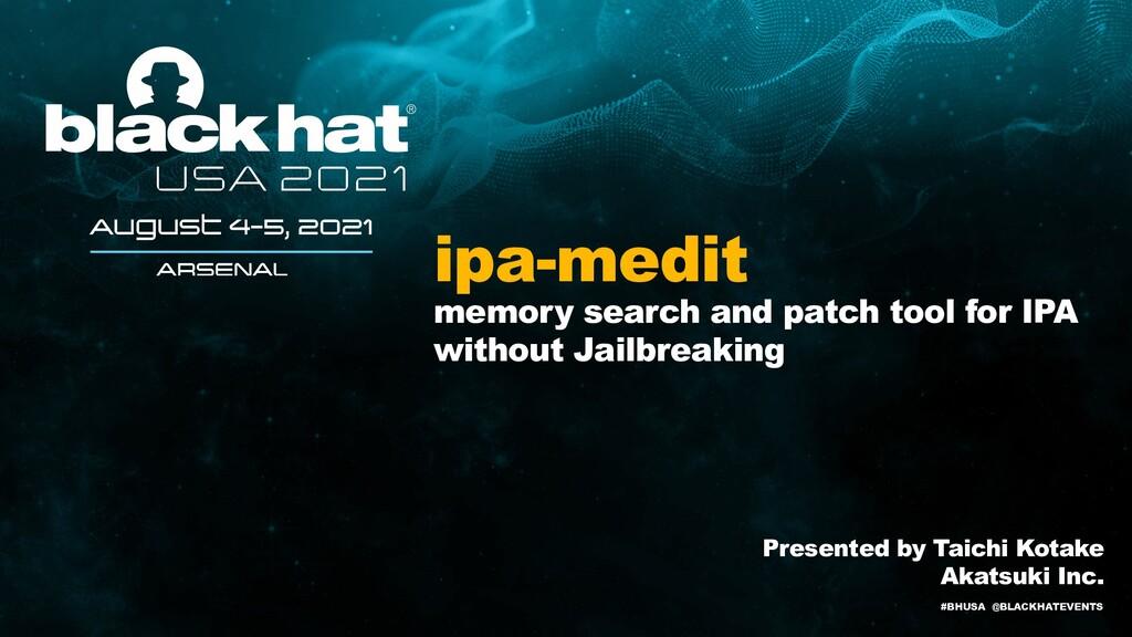 #BHUSA @BLACKHATEVENTS ipa-medit memory search ...
