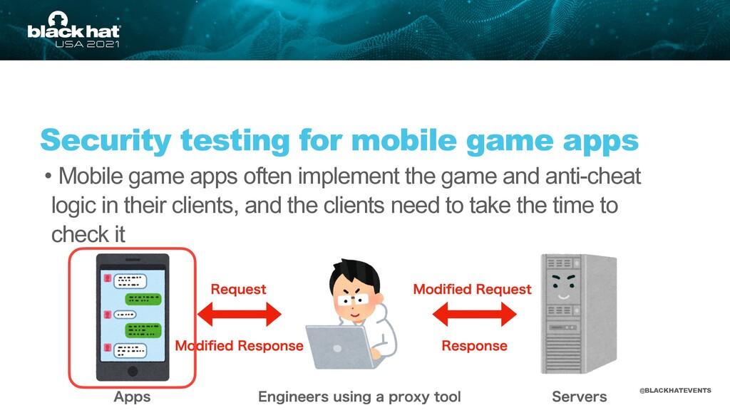 #BHUSA @BLACKHATEVENTS • Mobile game apps often...