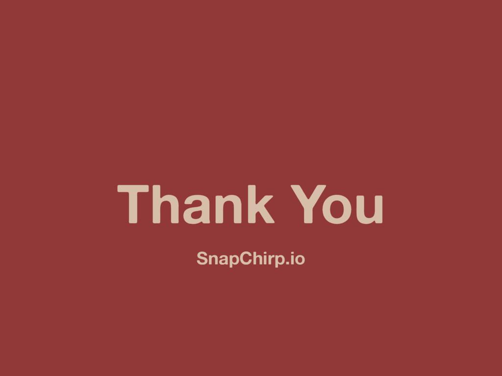 Thank You SnapChirp.io