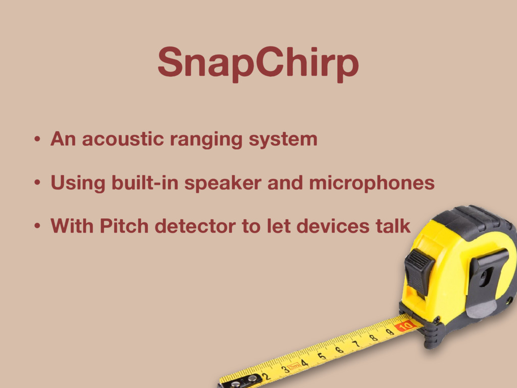 SnapChirp • An acoustic ranging system • Using ...