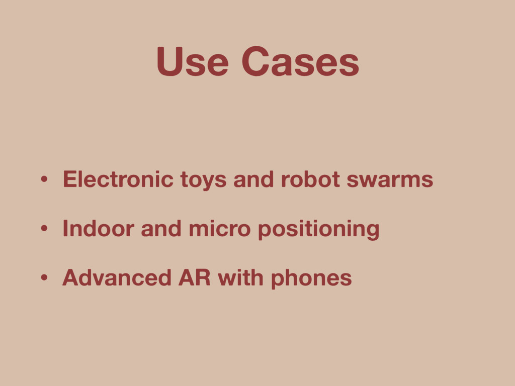 Use Cases • Electronic toys and robot swarms • ...