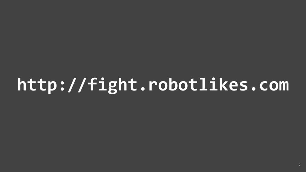 http://fight.robotlikes.com 2