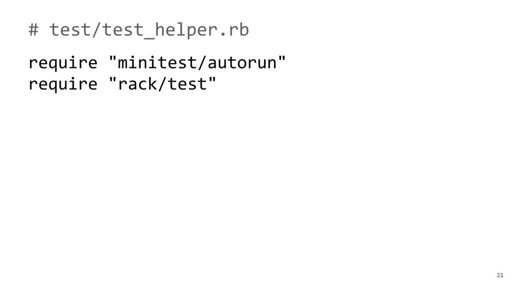 "21 # test/test_helper.rb require ""minitest/auto..."