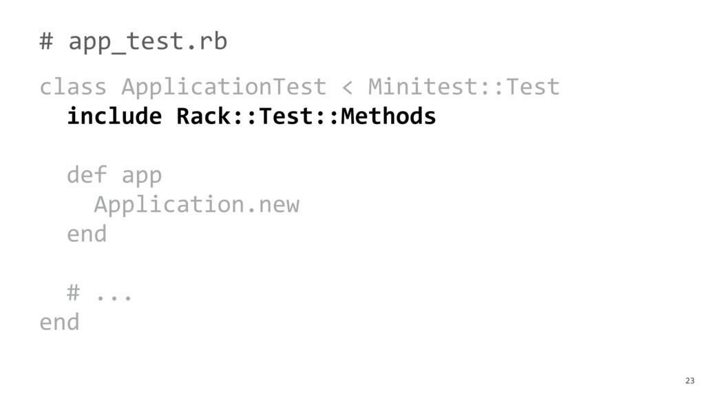 23 # app_test.rb class ApplicationTest < Minite...