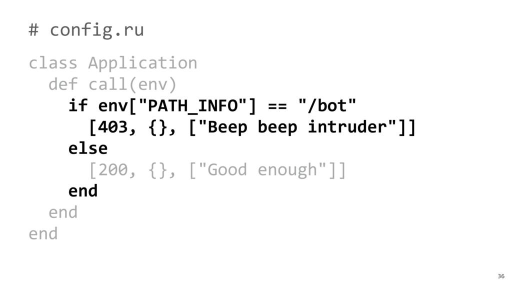 36 # config.ru class Application def call(env) ...