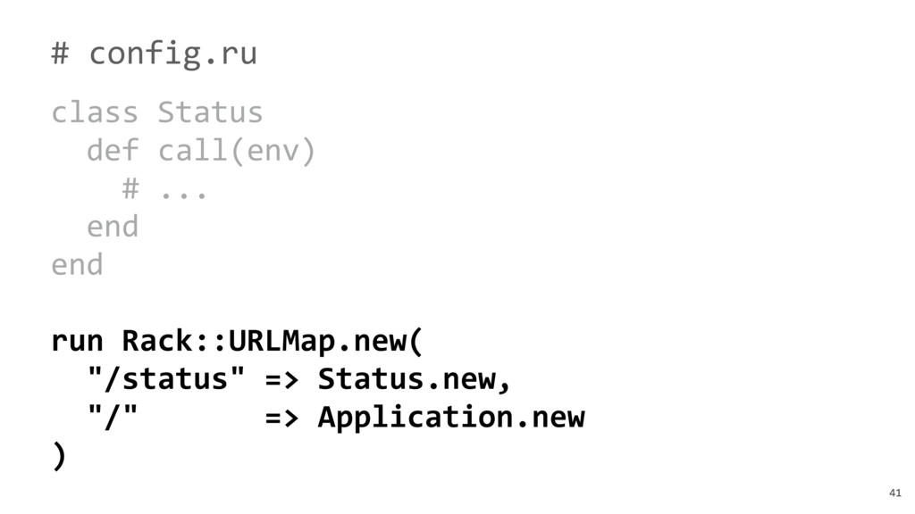 41 # config.ru class Status def call(env) # ......