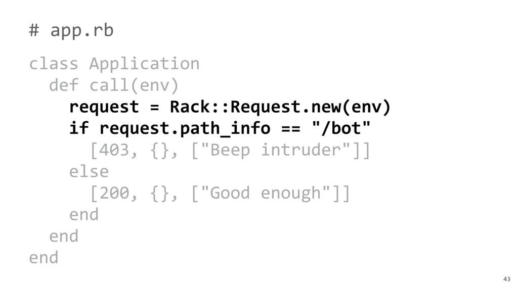 43 # app.rb class Application def call(env) req...
