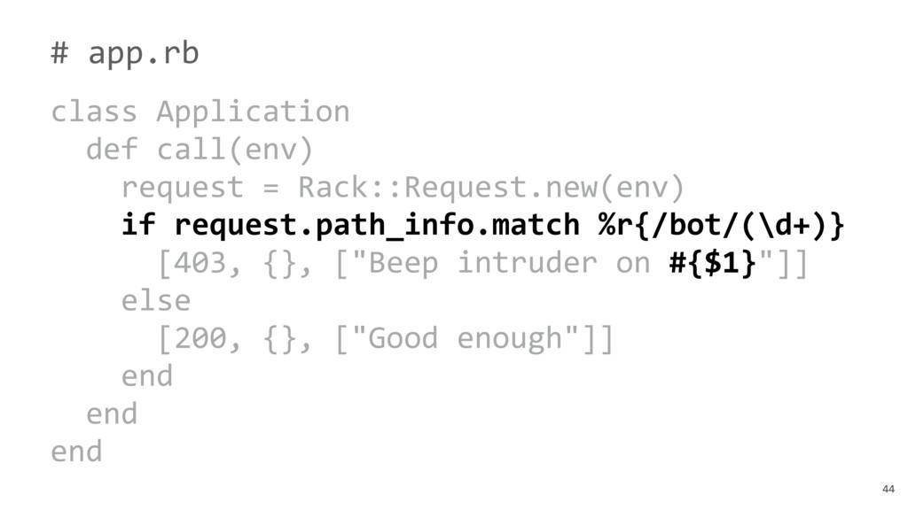 44 # app.rb class Application def call(env) req...