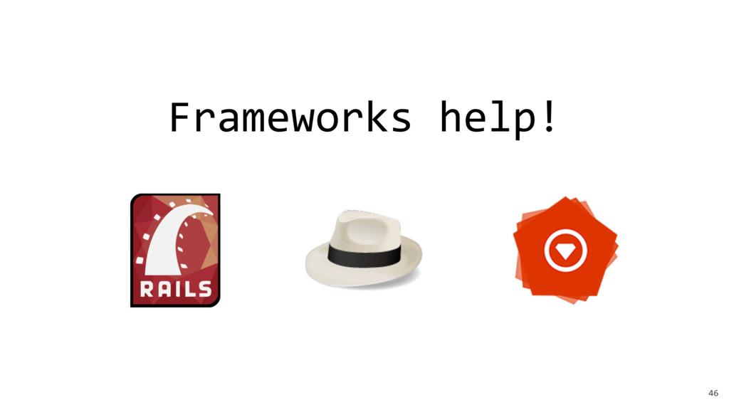46 Frameworks help!