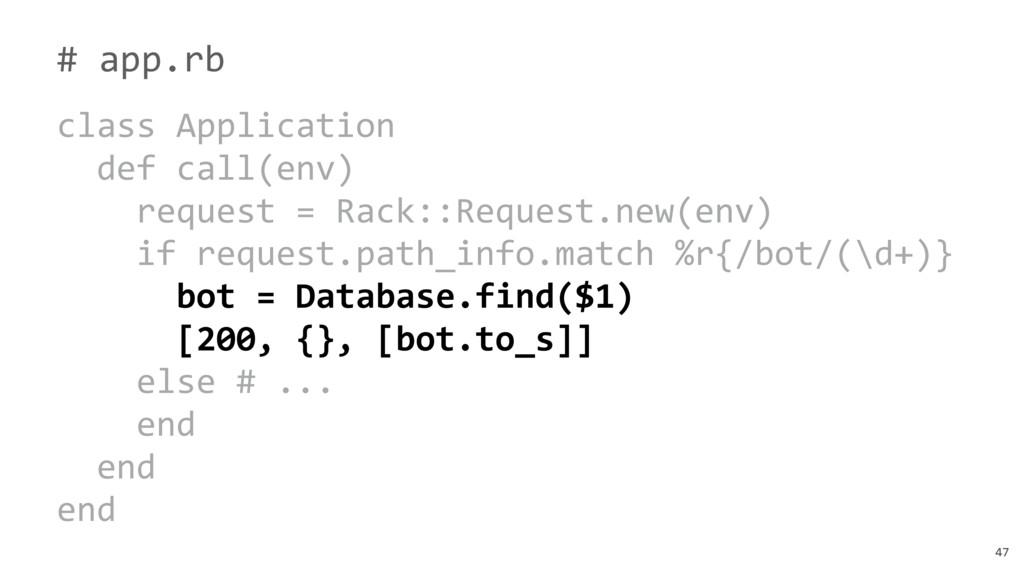 47 # app.rb class Application def call(env) req...