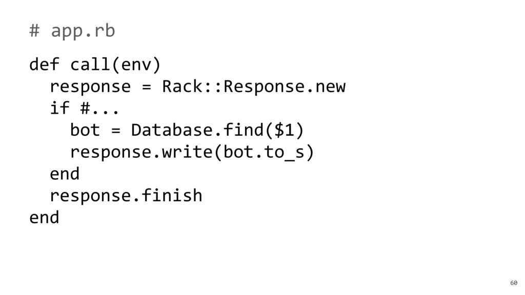 60 # app.rb def call(env) response = Rack::Resp...
