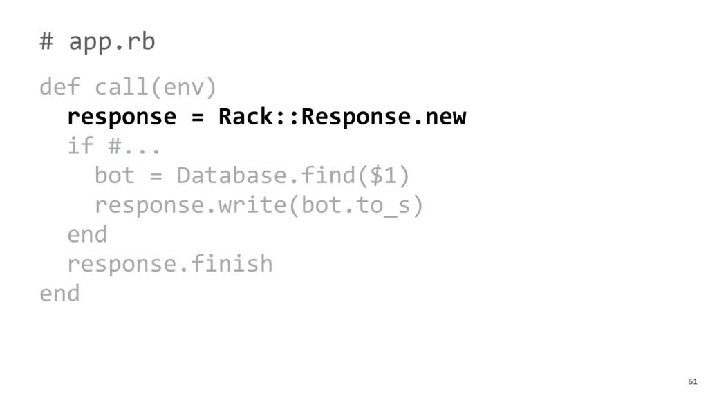 61 # app.rb def call(env) response = Rack::Resp...