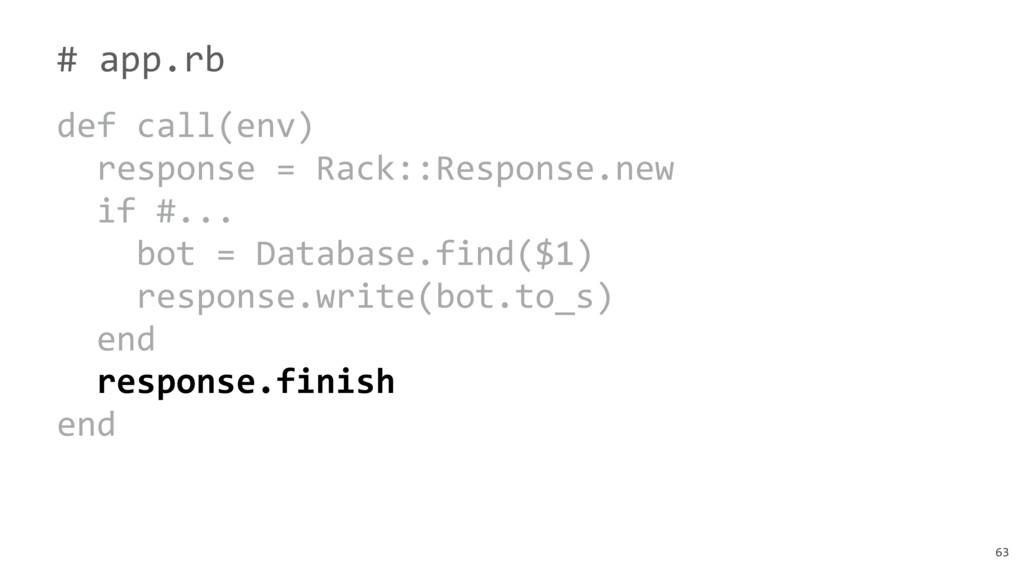 63 # app.rb def call(env) response = Rack::Resp...
