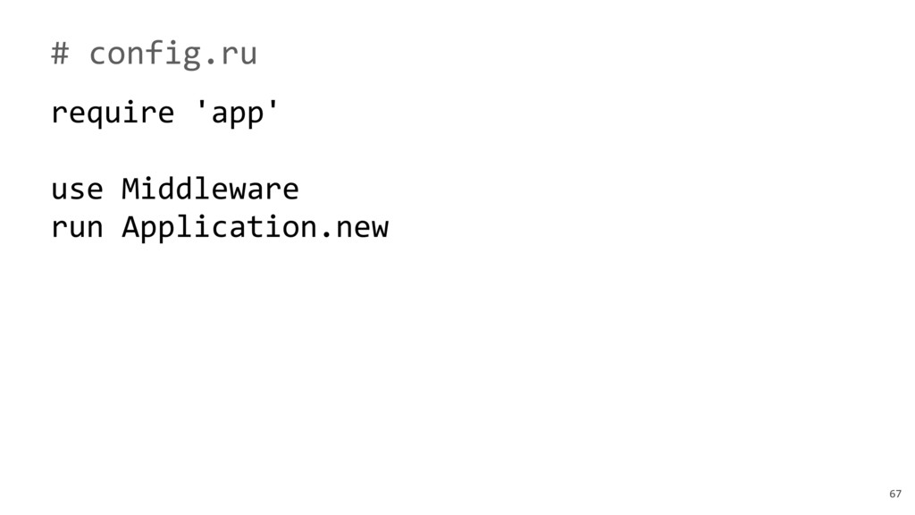 67 # config.ru require 'app' use Middleware run...