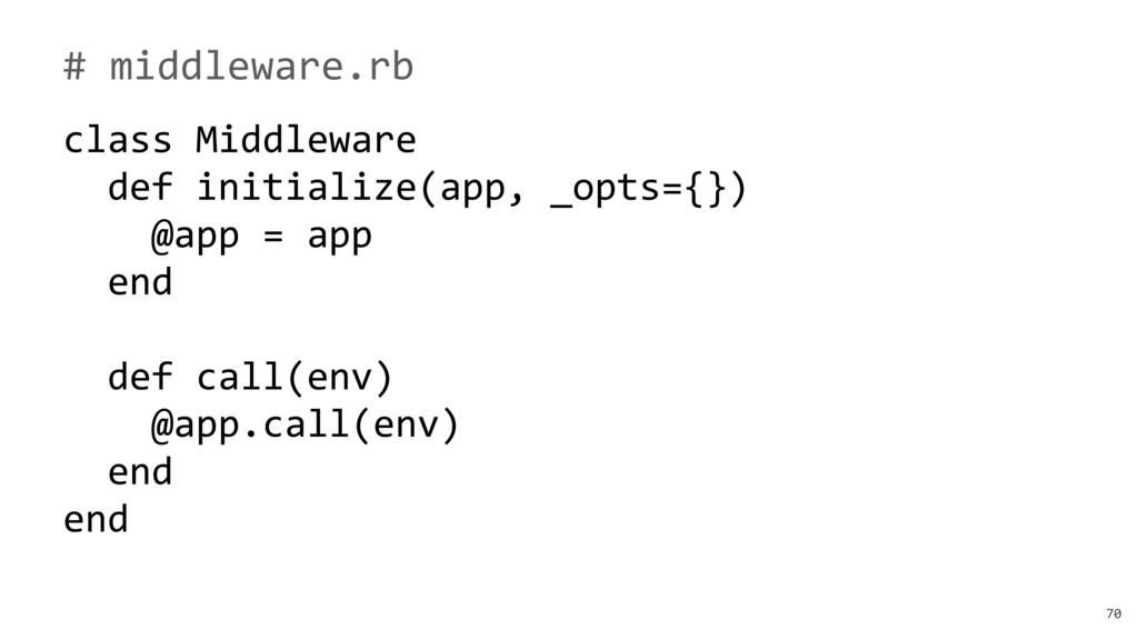 70 # middleware.rb class Middleware def initial...