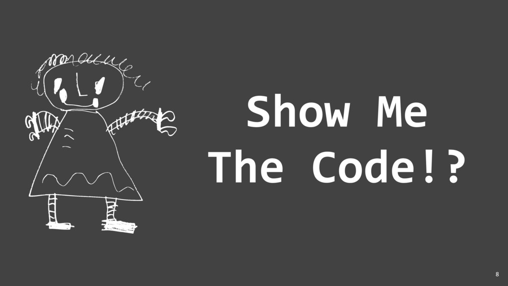 Show Me The Code!? 8