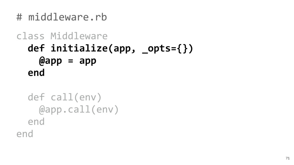 71 # middleware.rb class Middleware def initial...