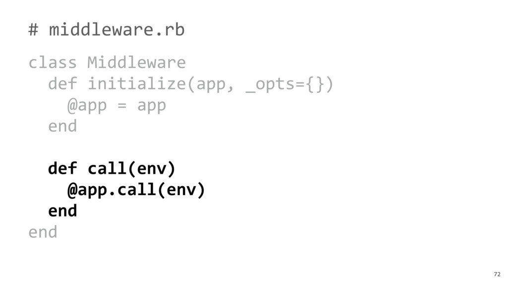 72 # middleware.rb class Middleware def initial...